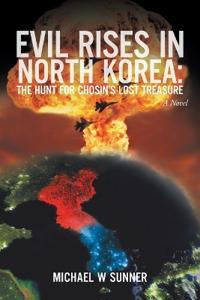 Evil Rises in North Korea:The Hunt for Chosin's Lost Treasure: A Novel