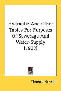 Hydraulic and Other Tables for Purposes of Sewerage and Water-supply