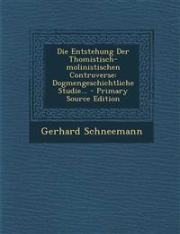 Die Entstehung Der Thomistisch-molinistischen Controverse: Dogmengeschichtliche Studie...