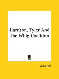 Harrison, Tyler and the Whig Coalition