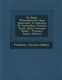 de Nugis Philosophorum Quae Supersunt: E Codicibus Et Auctoribus Vetustis Eruit, Nunc Primum Edidit