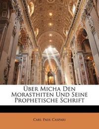 Über Micha Den Morasthiten Und Seine Prophetische Schrift