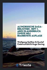 Altnordische Saga-Bibliothek. Heft 1. Ares Isl nderbuch. Zweite Neu Bearbeitete Auflage