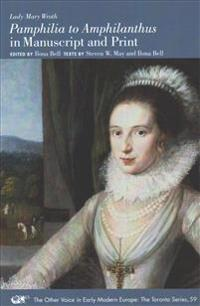 Lady Mary Wroth: Pamphilia to Amphilanthus in Manuscript and Print