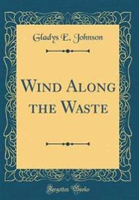 Wind Along the Waste (Classic Reprint)