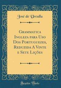 Grammatica Ingleza para Uso Dos Portuguezes, Reduzida A Vinte e Sete Lições (Classic Reprint)