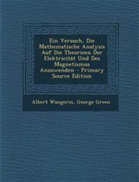 Ein Versuch, Die Mathematische Analysis Auf Die Theorieen Der Elektricität Und Des Magnetismus Anzuwenden
