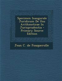 Specimen Inaugurale Juridicum de Usu Arithmeticae in Jurisprudentia - Primary Source Edition