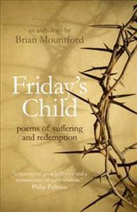 Friday's Child: Poems of Suffering and Redemption