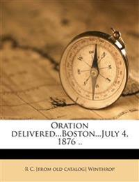 Oration Delivered...Boston...July 4, 1876 ..