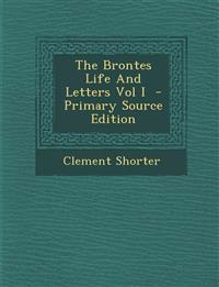 Brontes Life and Letters Vol I