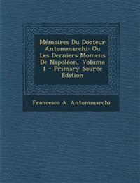 Mémoires Du Docteur Antommarchi: Ou Les Derniers Momens De Napoléon, Volume 1