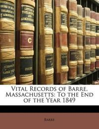 Vital Records of Barre, Massachusetts: To the End of the Year 1849