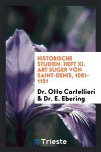 Historische Studien. Heft XI. Abt Suger Von Saint-Denis, 1081-1151