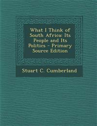 What I Think of South Africa: Its People and Its Politics