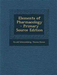Elements of Pharmacology - Primary Source Edition