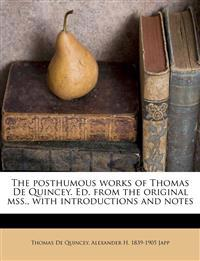 The posthumous works of Thomas De Quincey. Ed. from the original mss., with introductions and notes