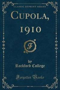 Cupola, 1910 (Classic Reprint)