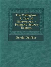 The Collegians: A Tale of Garryowen - Primary Source Edition