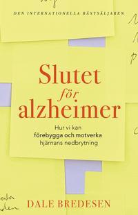Slutet för alzheimer : hur vi kan förebygga och motverka hjärnans nedbrytning