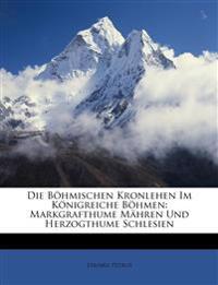 Die B Hmischen Kronlehen Im K Nigreiche B Hmen: Markgrafthume M Hren Und Herzogthume Schlesien