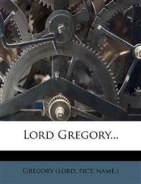 Lord Gregory...