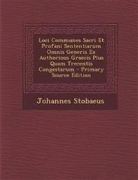 Loci Communes Sacri Et Profani Sententiarum Omnis Generis Ex Authorious Graecis Plus Quam Trecentis Congestarum