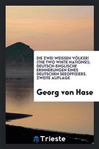 Die Zwei Weissen Völker! (The Two White Nations!); Deutsch-Englische Erinnerungen Eines Deutschen Seeoffiziers. Zweite Auflage