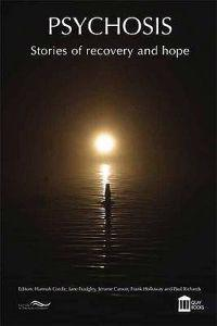 Psychosis: Stories of Recovery and Hope