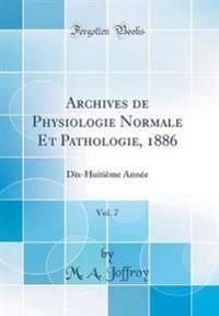 Archives de Physiologie Normale Et Pathologie, 1886, Vol. 7