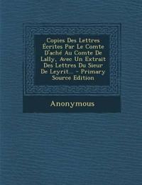 Copies Des Lettres Ecrites Par Le Comte D'Ache Au Comte de Lally, Avec Un Extrait Des Lettres Du Sieur de Leyrit... - Primary Source Edition