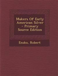 Makers of Early American Silver - Primary Source Edition