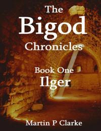 Bigod Chronicles  - Book One Ilger