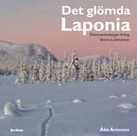 Det glömda Laponia : ödemarksskogar kring Stora Lulevatten