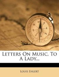 Letters On Music, To A Lady...