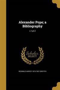 ALEXANDER POPE A BIBLIOGRAPHY