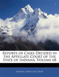 Reports of Cases Decided in the Appellate Court of the State of Indiana, Volume 68