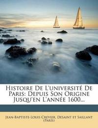 Histoire De L'université De Paris: Depuis Son Origine Jusqu'en L'année 1600...