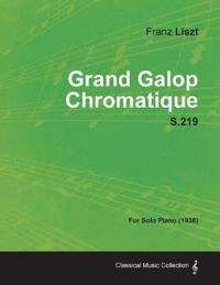 Grand Galop Chromatique S.219 - For Solo Piano (1938)