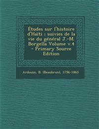 Etudes Sur L'Histoire D'Haiti; Suivies de La Vie Du General J.-M. Borgella Volume V.4 - Primary Source Edition
