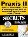 Praxis II Special Education: Core Knowledge and Mild to Moderate Applications (5543) Exam Secrets Study Guide: Praxis II Test Review for the Praxis II