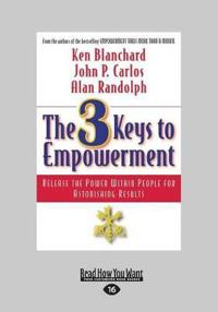 The 3 Keys to Empowerment: Release the Power Within People for Astonishing Results (Large Print 16pt)
