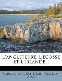 L'angleterre, L'ecosse Et L'irlande...