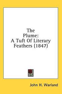 The Plume: A Tuft Of Literary Feathers (1847)