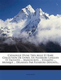Catalogue D'une Très-belle Et Rare Collection De Livres, En Plusieurs Langues Et Facultés ... Manuscrits ... Estampes ... Musique ... Délaissés Par Pl