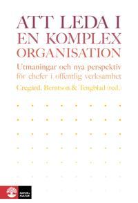 Att leda i en komplex organisation : utmaningar och nya perspektiv för chefer i offentlig verksamhet