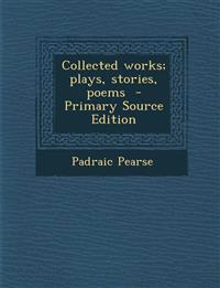 Collected works; plays, stories, poems