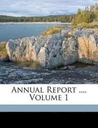 Annual Report ..., Volume 1