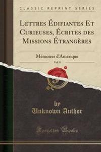 Lettres Difiantes Et Curieuses, Crites Des Missions Trang'res, Vol. 8