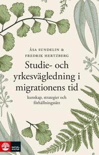 Studie- och yrkesvägledning i migrationens tid : Kunskap, strategier och förhållningssätt